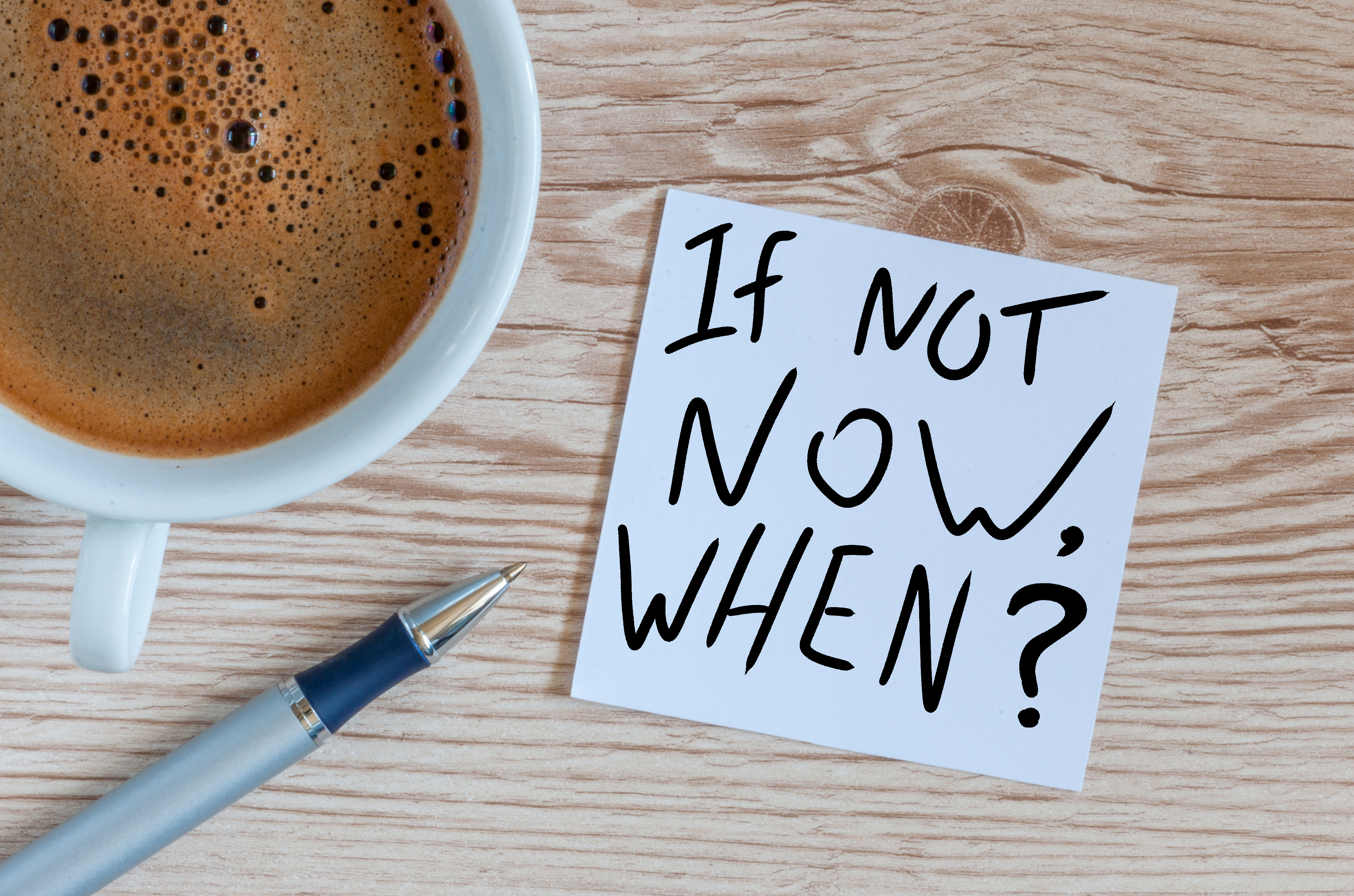 If not now, when? message image